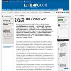 CUATRO TESIS DE GRADO, EN BOGOTÁ - Archivo - Archivo Digital de Noticias de Colombia y el Mundo desde 1.990 - eltiempo.com