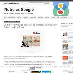 Noticias Google: Cómo crear vídeos educativos animados en Google Drive con PowToon