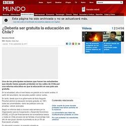 BBC - ¿Debería ser gratuita la educación en Chile?