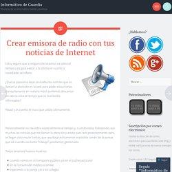 Crear emisora de radio con tus noticias de Internet