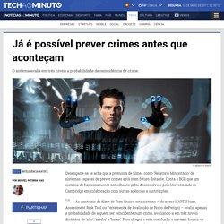 Notícias ao Minuto - Já é possível prever crimes antes que aconteçam