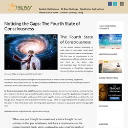 Noticing the Gaps the Fourth State of Consciousness