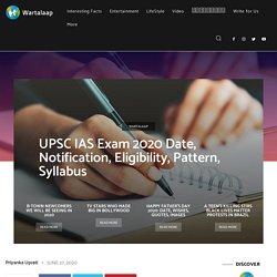 UPSC IAS Exam 2020 Date, Notification, Eligibility, Pattern, Syllabus