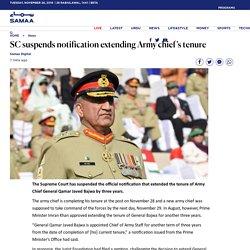 SC suspends notification extending Army chief's tenure - Samaa Digital
