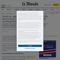 LE MONDE 02/09/20 Covid-19 : Apple et Google proposent un « kit clés en main » de suivi et de notification en cas d'exposition potentielle