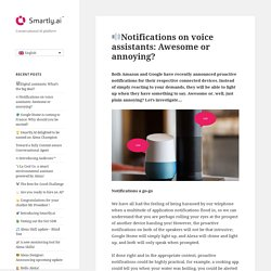 □Notifications on voice assistants: Awesome or annoying?