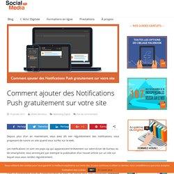 Comment ajouter des Notifications Push gratuitement sur votre site - Social Media Pro