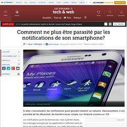 Comment ne plus être parasité par les notifications de son smartphone?
