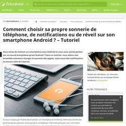 Comment choisir sa propre sonnerie de téléphone, de notifications ou de réveil sur son smartphone Android ? - Tutoriel