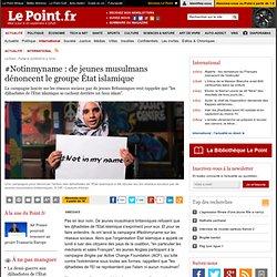#Notinmyname : de jeunes musulmans dénoncent le groupe État islamique
