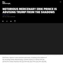 Notorious Mercenary Erik Prince Is Advising Trump From the Shadows