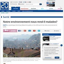 Notre environnement nous rend-il malades?
