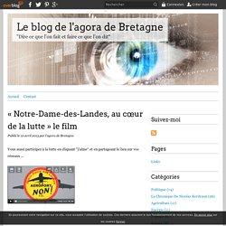 «Notre-Dame-des-Landes, au cœur de la lutte» le film - Le blog de l'agora de Bretagne