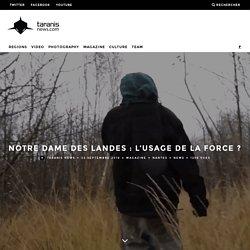 NOTRE DAME DES LANDES : L'USAGE DE LA FORCE ? – Taranis News