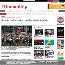 Notre-Dame-des-Landes. Le verdict attendu fin janvier