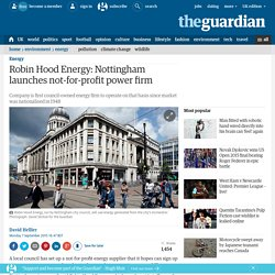 Robin Hood Energy: Nottingham launches not-for-profit power firm