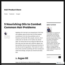 5 Nourishing Oils to Combat Common Hair Problems – Hair Product Store