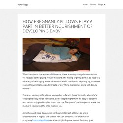 HOW PREGNANCY PILLOWS PLAY A PART IN BETTER NOURISHMENT OF DEVELOPING BABY: