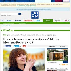 Nourrir le monde sans pesticides? Marie-Monique Robin y croit