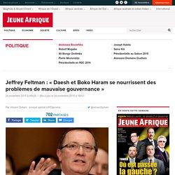 Jeffrey Feltman : « Daesh et Boko Haram se nourrissent des problèmes de mauvaise gouvernance »