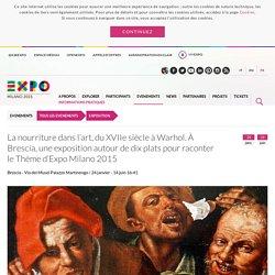 La nourriture dans l'art, du XVIIe siècle à Warhol. À Brescia, une exposition autour de dix plats pour raconter le Thème d'Expo Milano 2015