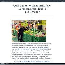 LE MONDE PLANETE 17/08/15 Quelle quantité de nourriture les Européens gaspillent-ils réellement ?