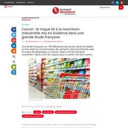 Cancer : le risque lié à la nourriture industrielle mis en évidence dans une grande étude française