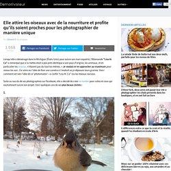 Elle attire les oiseaux avec de la nourriture et profite qu'ils soient proches pour les photographier de manière unique
