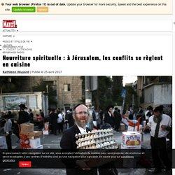 Nourriture spirituelle : à Jérusalem, les conflits se règlent en cuisine · Paris Match.be