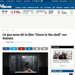 "Ce que nous dit le film ""Ghost in the shell"" sur demain"