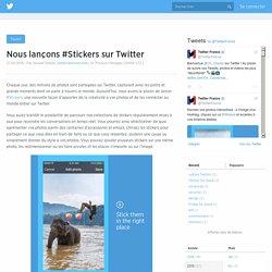 Nous lançons #Stickers sur Twitter
