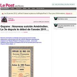 Guyane : Nouveau suicide Amérindien. Le 3e depuis le début de l'année 2011… - Actif et militant sur LePost.fr