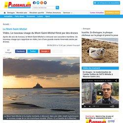 Le Mont-Saint-Michel. Vidéo. Le nouveau visage du Mont-Saint-Michel filmé par des drones « Article « Le Ploermelais