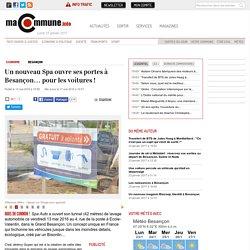 Un nouveau Spa ouvre ses portes à Besançon… pour les voitures