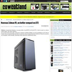 Nouveau Zalman R1, un boitier compact en ATX