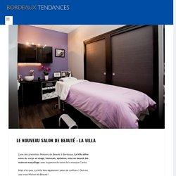 Le nouveau salon de beauté : La Villa - Bordeaux Tendances