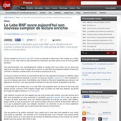 Le Labo BNF ouvre aujourd'hui son nouveau comptoir de lecture enrichie