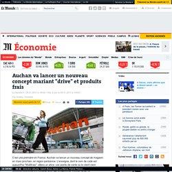 """Auchan va lancer un nouveau concept mariant """"drive"""" et produits frais"""