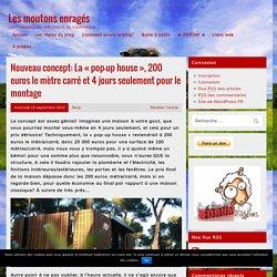 Nouveau concept: La «pop-up house», 200 euros le mètre carré et 4 jours seulement pour le montage