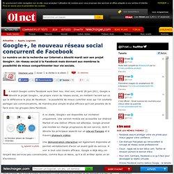 Google+, le nouveau réseau social concurrent de Facebook
