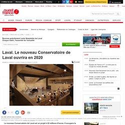 Laval. Le nouveau Conservatoire de Laval ouvrira en 2020