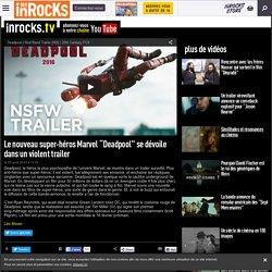 """Le nouveau super-héros Marvel """"Deadpool"""" se dévoile dans un violent trailer"""