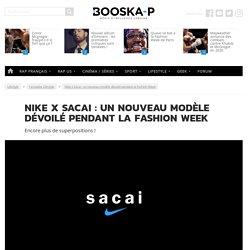 Nike x Sacai : un nouveau modèle dévoilé pendant la Fashion Week