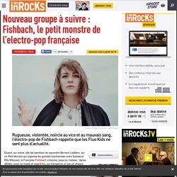 Nouveau groupe à suivre : Fishbach, le petit monstre de l'electro-pop française