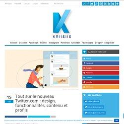 Tout sur le nouveau Twitter.com : design, fonctionnalités, contenu et profils