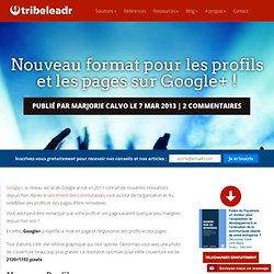 Nouveau format pour les profils et les pages sur Google+ !