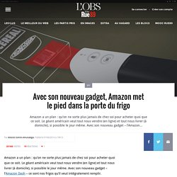 Avec son nouveau gadget, Amazon met le pied dans la porte du frigo