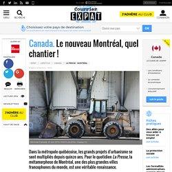 Canada. Le nouveau Montréal, quel chantier!