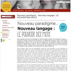 Nouveau paradigme... Nouveau langage : LE POUVOIR DES MOTS Grandir Autrement