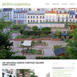 Un nouveau jardin partagé Square Saint-Louis - Jardins suspendus